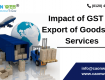 Impact of GST on Export of Goods and Services