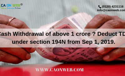 Cash Withdrawal of above 1 crore _ Deduct TDS under section 194N from Sep 1, 2019. (1)