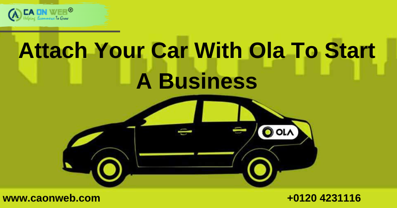 Attach Your Car With Ola To Start A Business