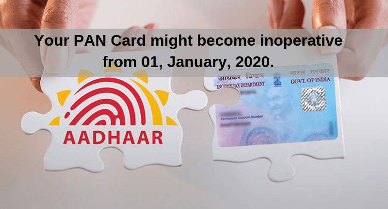 Your PAN Card might become inoperative from 01, January, 2020. A