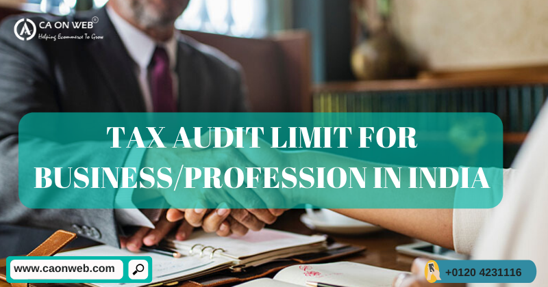 TAX AUDIT LIMIT FOR BUSINESS/PROFESSION IN INDIA